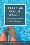 Freude an Pool & Wasser: Alles was Sie über Poolpflege, Sandfilteranlagen, pH-Wert, Chlor & Pool...